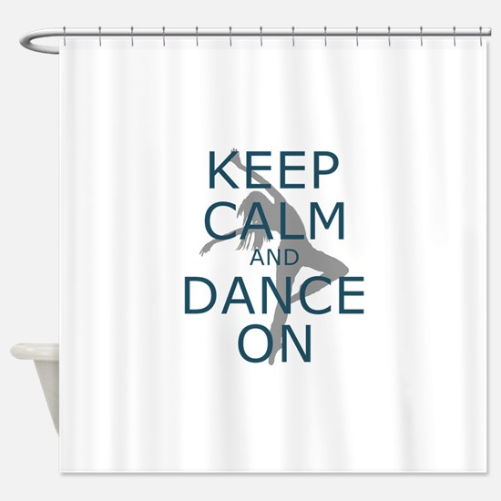 Keep Calm and Dance On Teal Shower Curtain