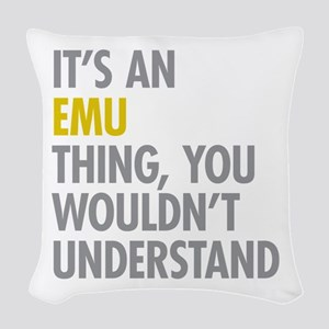 Its An Emu Thing Woven Throw Pillow