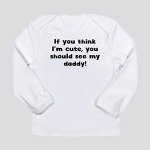 You Should See My Daddy Long Sleeve T-Shirt