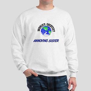 World's Greatest ANNOYING SISTER Sweatshirt