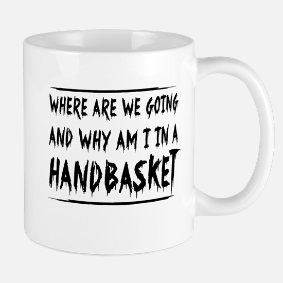 Where Are We Going And Why Am I In A Handbasket Mu