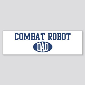 Combat Robot dad Bumper Sticker
