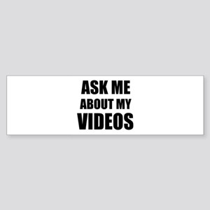 Ask me about my videos Bumper Sticker