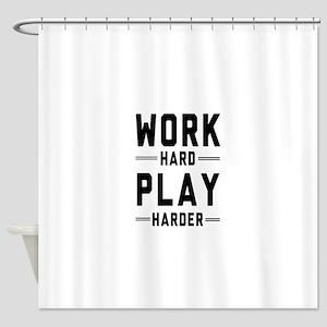 Work Hard Play Harder Shower Curtain