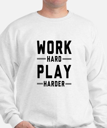 Work Hard Play Harder Sweatshirt