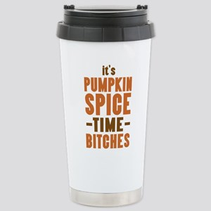 It's Pumpkin Spice TIme Bitches Travel Mug