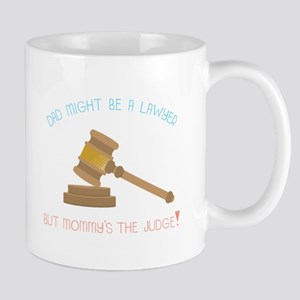 Dad Might Be A Lawyer But Mommy's The Judge! Mugs