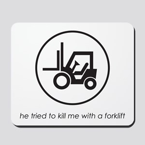 He Tried to Kill Me with a Forklift Mousepad