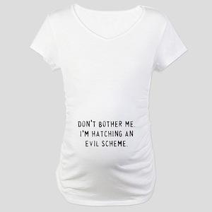 Hatching an Evil Scheme Maternity T-Shirt