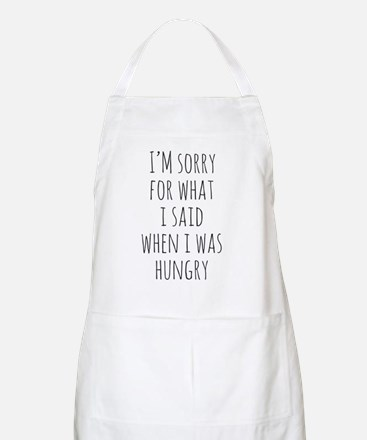 I'm Sorry For What I Said When I Was Hungry Apron