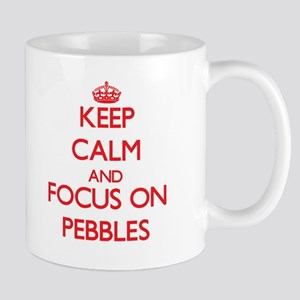 Keep Calm and focus on Pebbles Mugs