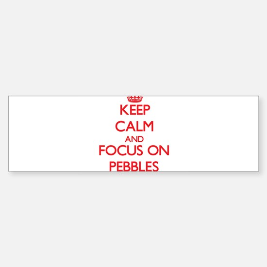Keep Calm and focus on Pebbles Bumper Bumper Bumper Sticker