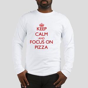 Keep Calm and focus on Pizza Long Sleeve T-Shirt