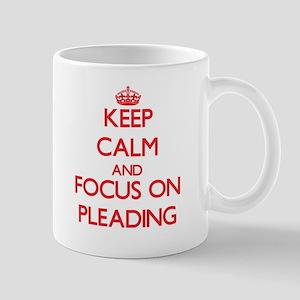 Keep Calm and focus on Pleading Mugs