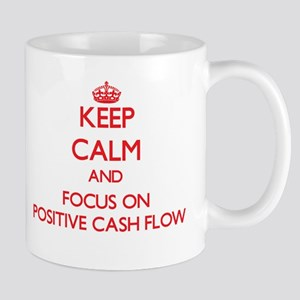 Keep Calm and focus on Positive Cash Flow Mugs