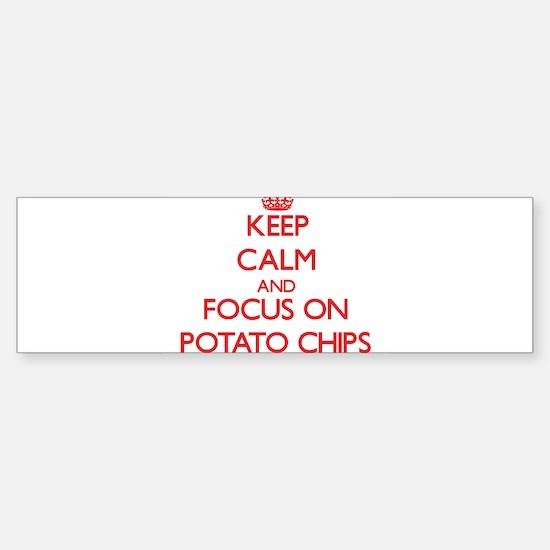 Keep Calm and focus on Potato Chips Bumper Bumper Bumper Sticker