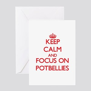 Keep Calm and focus on Potbellies Greeting Cards