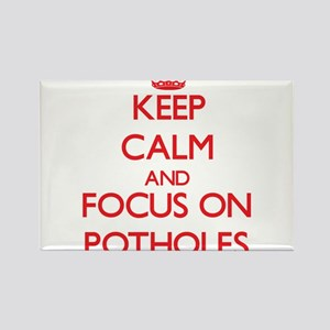 Keep Calm and focus on Potholes Magnets