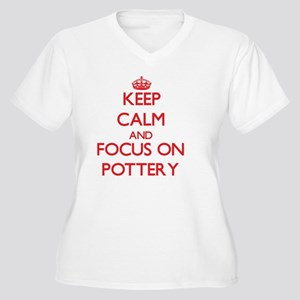 Keep Calm and focus on Pottery Plus Size T-Shirt