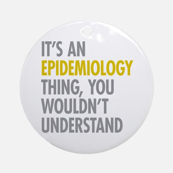Its An Epidemiology Thing Ornament (Round)