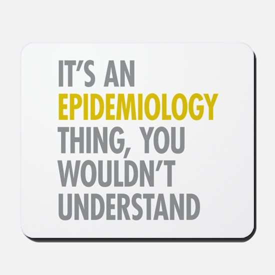 Its An Epidemiology Thing Mousepad