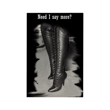 """""""Need I say more?"""" Thigh high Rectangle Magnet"""