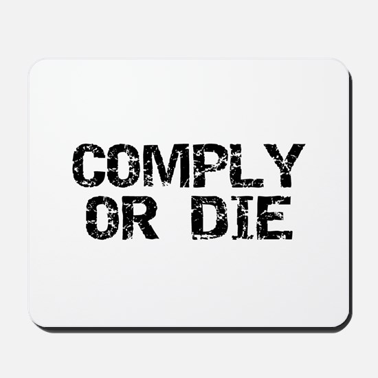 Comply Or Die Mousepad