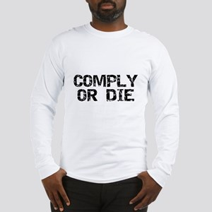 Comply Or Die Long Sleeve T-Shirt