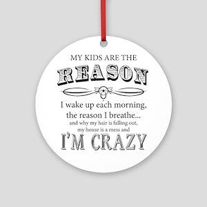 Reason I'm Crazy Ornament (Round)