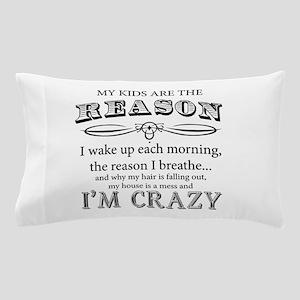 Reason I'm Crazy Pillow Case