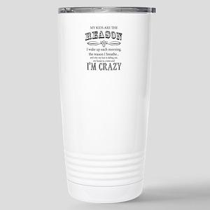 Reason I'm Crazy Travel Mug
