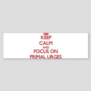 Keep Calm and focus on Primal Urges Bumper Sticker