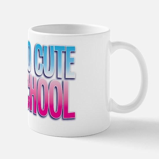 I am too cute for school! Mug