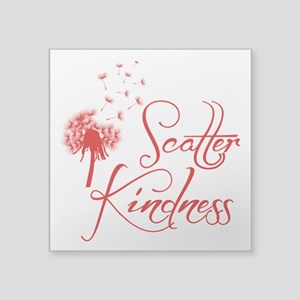 "SCATTER KINDNESS Square Sticker 3"" x 3"""