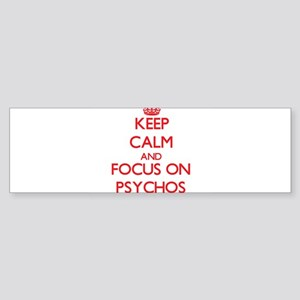 Keep Calm and focus on Psychos Bumper Sticker