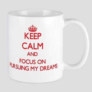 Keep Calm and focus on Pursuing My Dreams Mugs