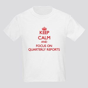Keep Calm and focus on Quarterly Reports T-Shirt