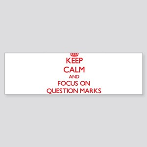 Keep Calm and focus on Question Marks Bumper Stick
