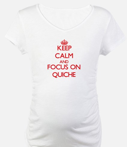 Keep Calm and focus on Quiche Shirt