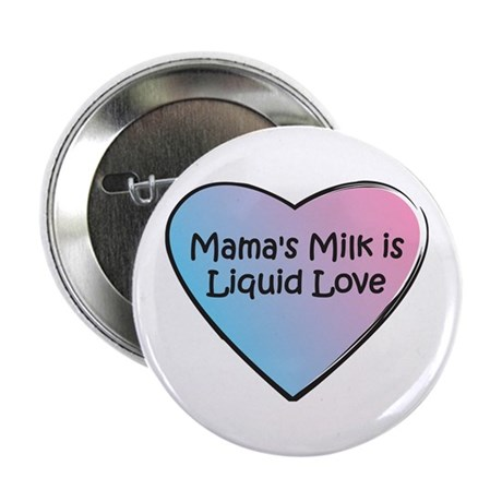 Mama's Milk is Liquid Love Button