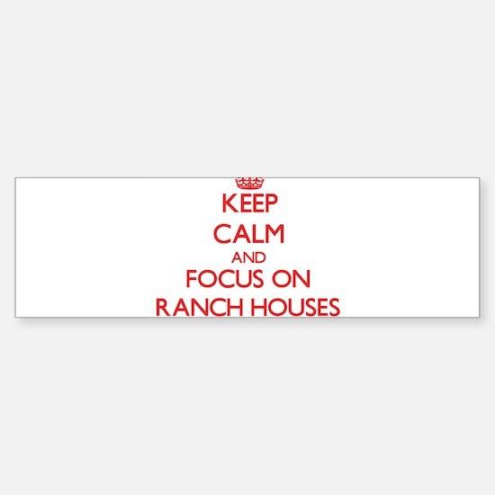 Keep Calm and focus on Ranch Houses Bumper Bumper Bumper Sticker