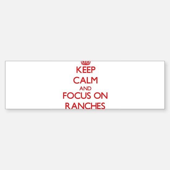 Keep Calm and focus on Ranches Bumper Bumper Bumper Sticker