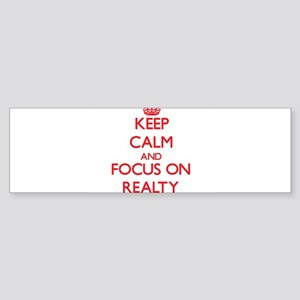 Keep Calm and focus on Realty Bumper Sticker