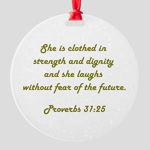 PROVERBS 31:25 Round Ornament