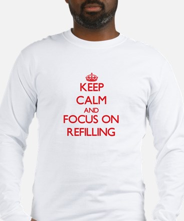 Keep Calm and focus on Refilling Long Sleeve T-Shi