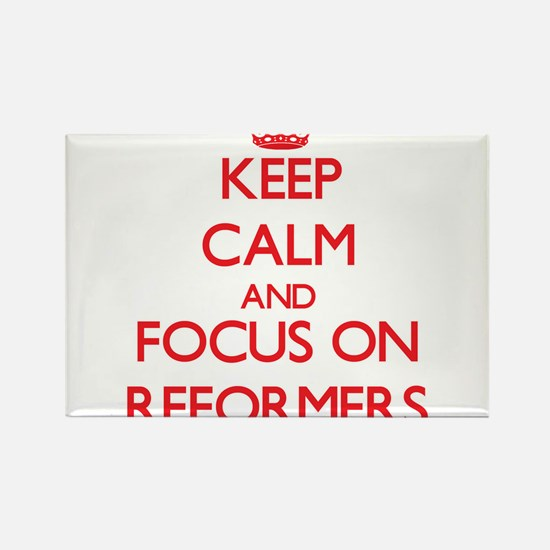 Keep Calm and focus on Reformers Magnets