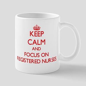 Keep Calm and focus on Registered Nurses Mugs