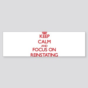 Keep Calm and focus on Reinstating Bumper Sticker