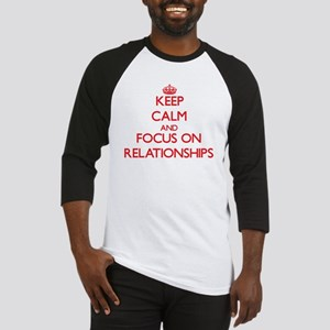 Keep Calm and focus on Relationships Baseball Jers