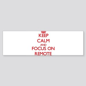 Keep Calm and focus on Remote Bumper Sticker